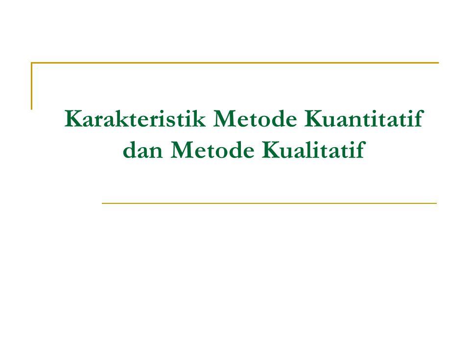 Karakteristik Metode Kuantitatif dan Metode Kualitatif
