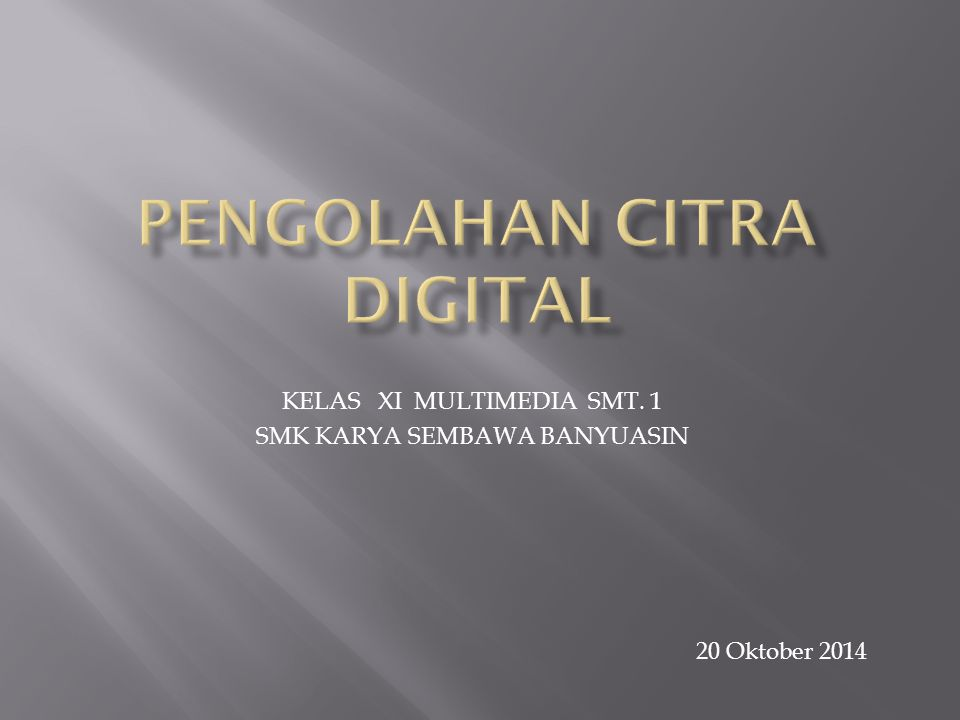 KELAS XI MULTIMEDIA SMT. 1 SMK KARYA SEMBAWA BANYUASIN 20 Oktober 2014