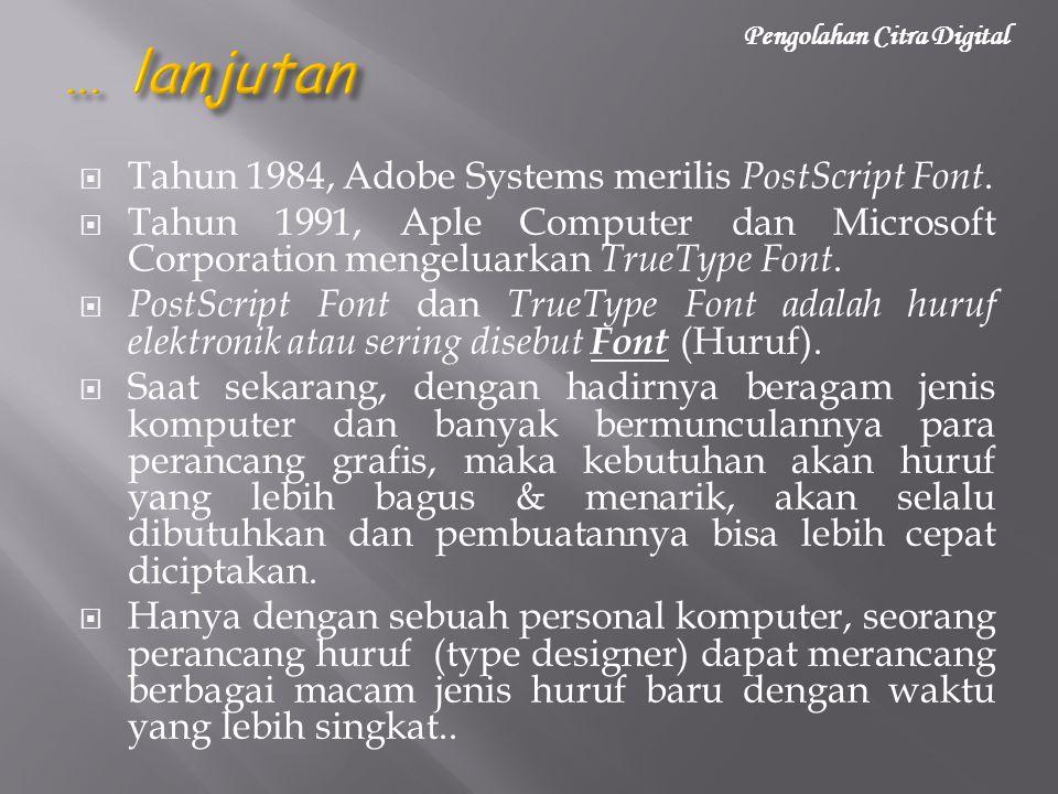  Tahun 1984, Adobe Systems merilis PostScript Font.  Tahun 1991, Aple Computer dan Microsoft Corporation mengeluarkan TrueType Font.  PostScript Fo