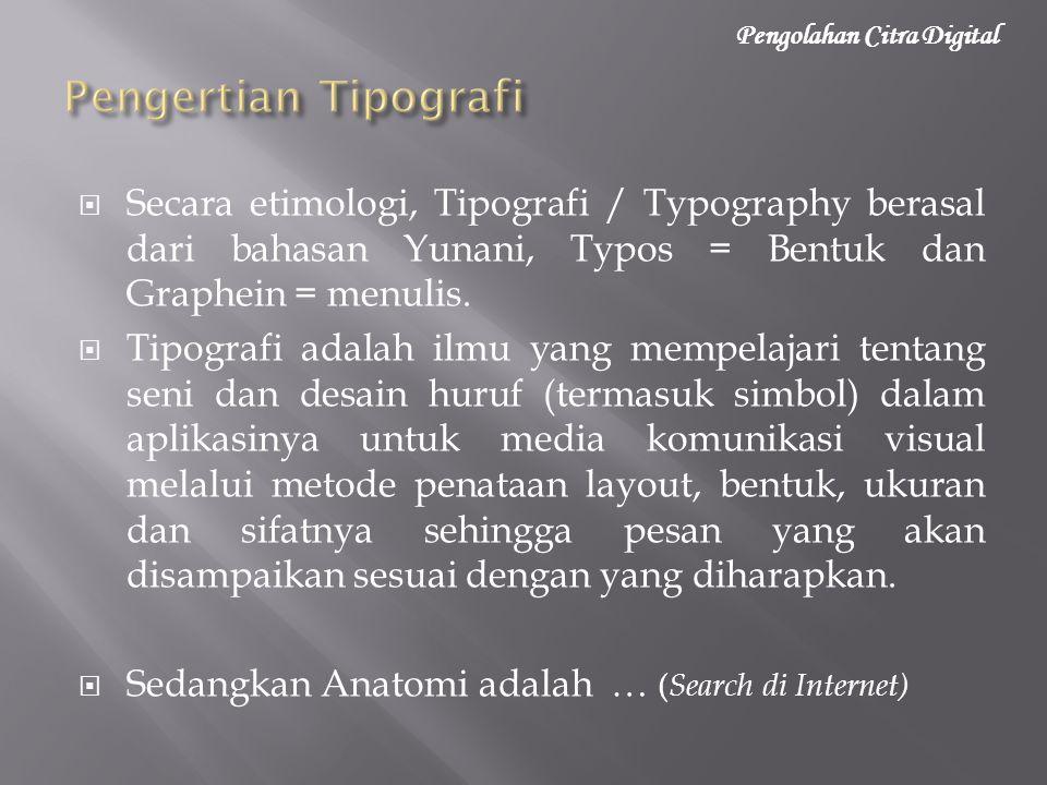  Secara etimologi, Tipografi / Typography berasal dari bahasan Yunani, Typos = Bentuk dan Graphein = menulis.  Tipografi adalah ilmu yang mempelajar
