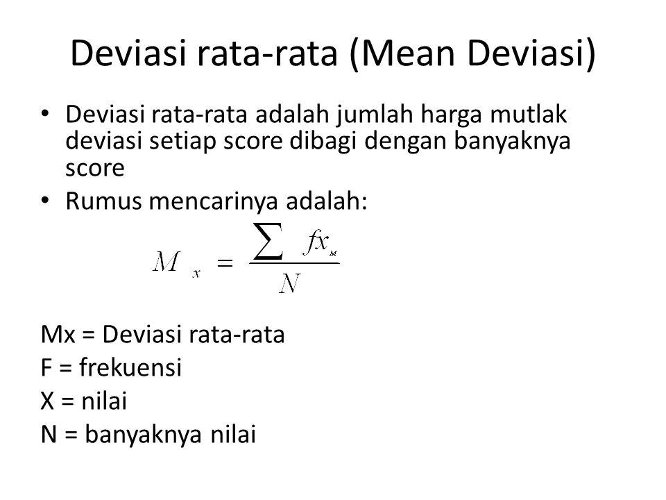 Deviasi rata-rata (Mean Deviasi) Deviasi rata-rata adalah jumlah harga mutlak deviasi setiap score dibagi dengan banyaknya score Rumus mencarinya adal