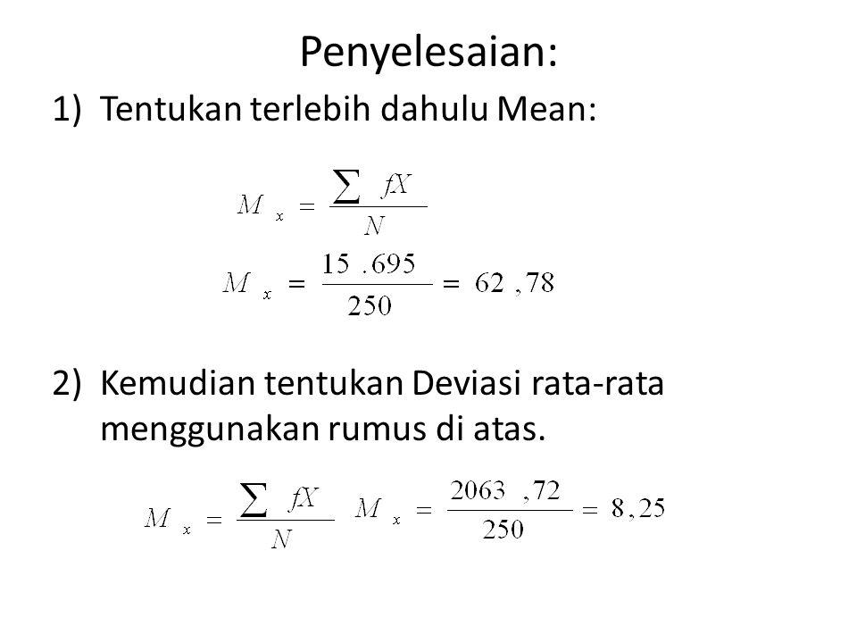 Penyelesaian: 1)Tentukan terlebih dahulu Mean: 2)Kemudian tentukan Deviasi rata-rata menggunakan rumus di atas.