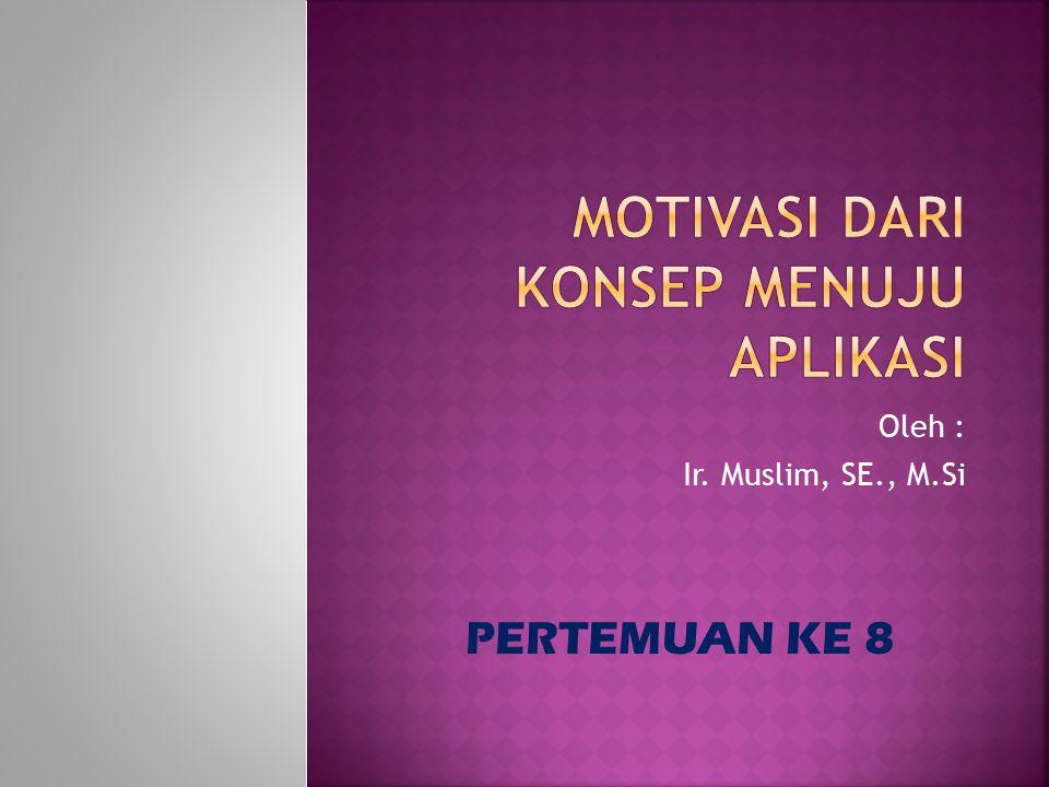 Oleh : Ir. Muslim, SE., M.Si PERTEMUAN KE 8