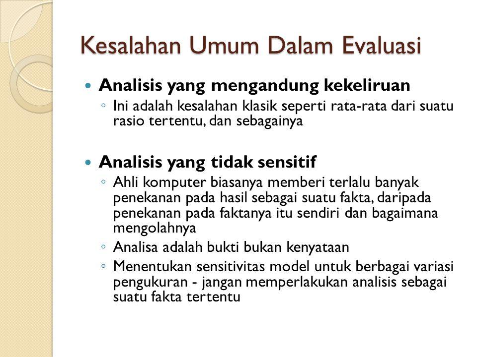 Kesalahan Umum Dalam Evaluasi Analisis yang mengandung kekeliruan ◦ Ini adalah kesalahan klasik seperti rata-rata dari suatu rasio tertentu, dan sebag