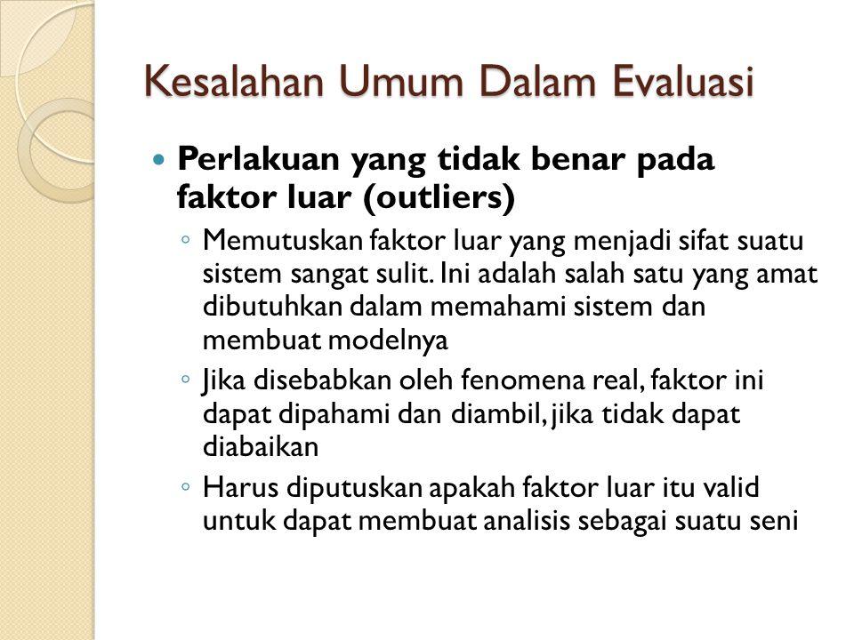 Kesalahan Umum Dalam Evaluasi Perlakuan yang tidak benar pada faktor luar (outliers) ◦ Memutuskan faktor luar yang menjadi sifat suatu sistem sangat s