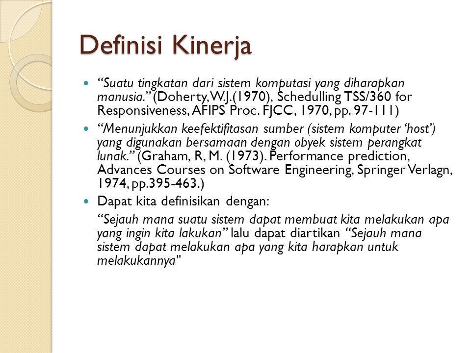 """Definisi Kinerja """"Suatu tingkatan dari sistem komputasi yang diharapkan manusia."""" (Doherty, W.J.(1970), Schedulling TSS/360 for Responsiveness, AFIPS"""