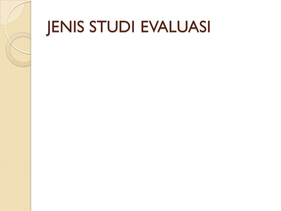 JENIS STUDI EVALUASI