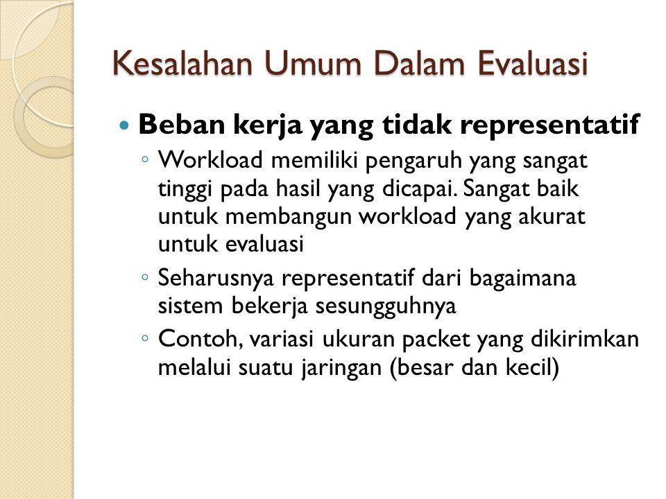 Kesalahan Umum Dalam Evaluasi Beban kerja yang tidak representatif ◦ Workload memiliki pengaruh yang sangat tinggi pada hasil yang dicapai. Sangat bai