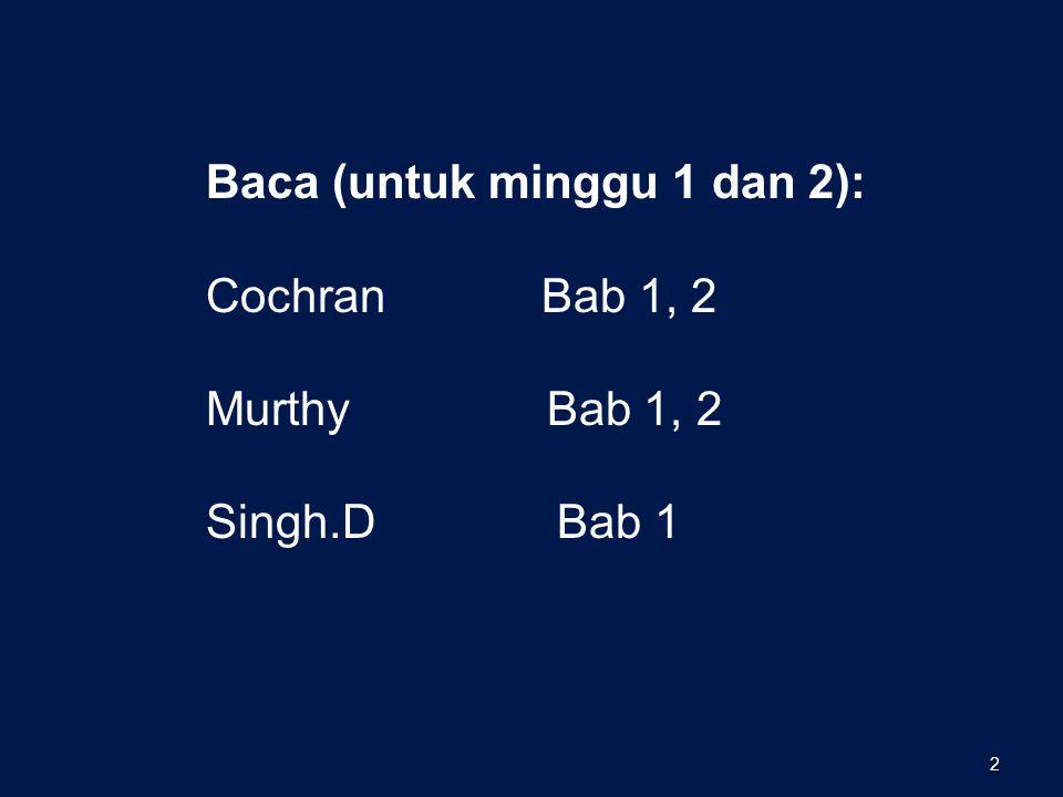 2 Baca (untuk minggu 1 dan 2): Cochran Bab 1, 2 Murthy Bab 1, 2 Singh.D Bab 1