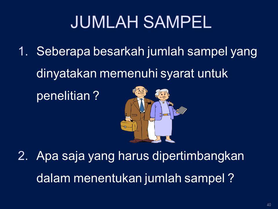 JUMLAH SAMPEL 1.Seberapa besarkah jumlah sampel yang dinyatakan memenuhi syarat untuk penelitian .