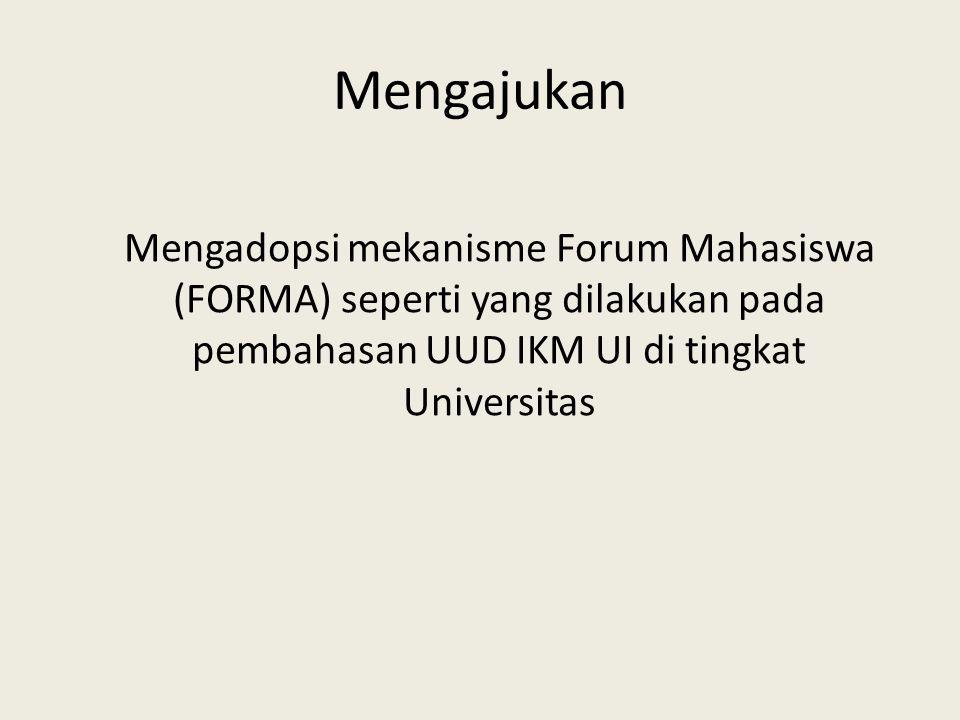 Mengajukan Mengadopsi mekanisme Forum Mahasiswa (FORMA) seperti yang dilakukan pada pembahasan UUD IKM UI di tingkat Universitas
