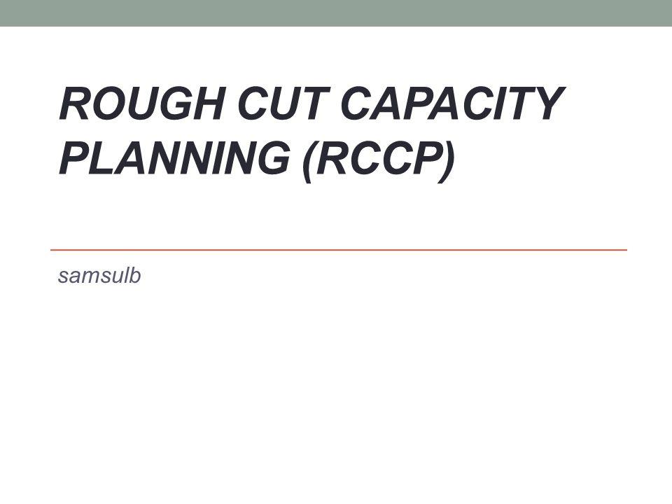 ROUGH CUT CAPACITY PLANNING (RCCP) samsulb
