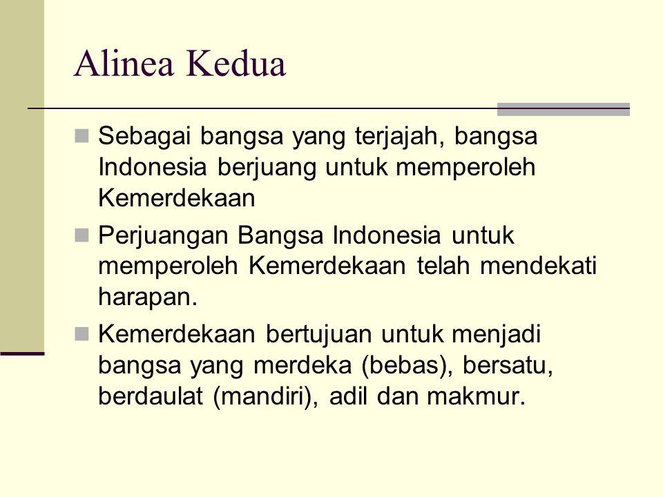 Alinea Kedua Sebagai bangsa yang terjajah, bangsa Indonesia berjuang untuk memperoleh Kemerdekaan Perjuangan Bangsa Indonesia untuk memperoleh Kemerde