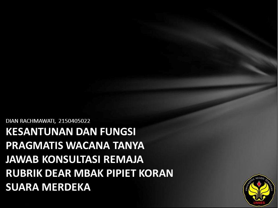 Identitas Mahasiswa - NAMA : DIAN RACHMAWATI - NIM : 2150405022 - PRODI : Sastra Indonesia - JURUSAN : Bahasa & Sastra Indonesia - FAKULTAS : Bahasa dan Seni - EMAIL : rachmawatidian2287 pada domain yahoo.co.id - PEMBIMBING 1 : Drs.