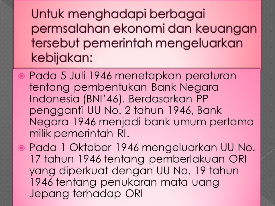  Pada 5 Juli 1946 menetapkan peraturan tentang pembentukan Bank Negara Indonesia (BNI'46). Berdasarkan PP pengganti UU No. 2 tahun 1946, Bank Negara