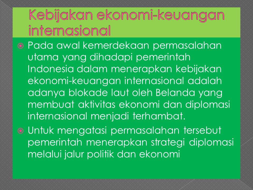  Pada awal kemerdekaan permasalahan utama yang dihadapi pemerintah Indonesia dalam menerapkan kebijakan ekonomi-keuangan internasional adalah adanya
