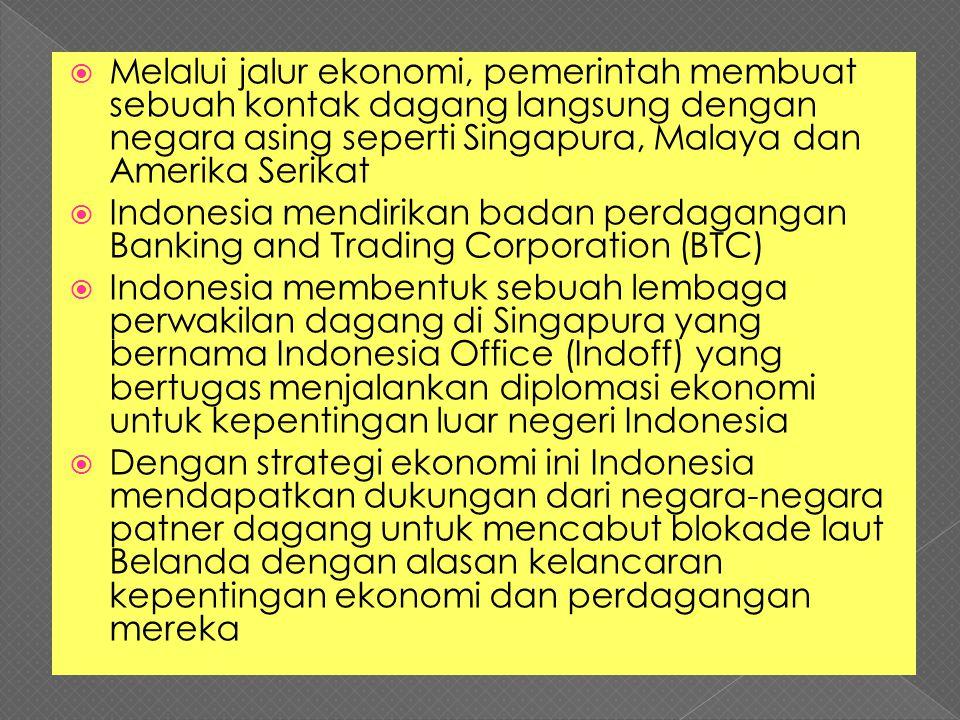  Melalui jalur ekonomi, pemerintah membuat sebuah kontak dagang langsung dengan negara asing seperti Singapura, Malaya dan Amerika Serikat  Indonesi
