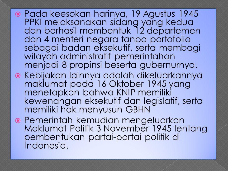  Pada keesokan harinya, 19 Agustus 1945 PPKI melaksanakan sidang yang kedua dan berhasil membentuk 12 departemen dan 4 menteri negara tanpa portofoli