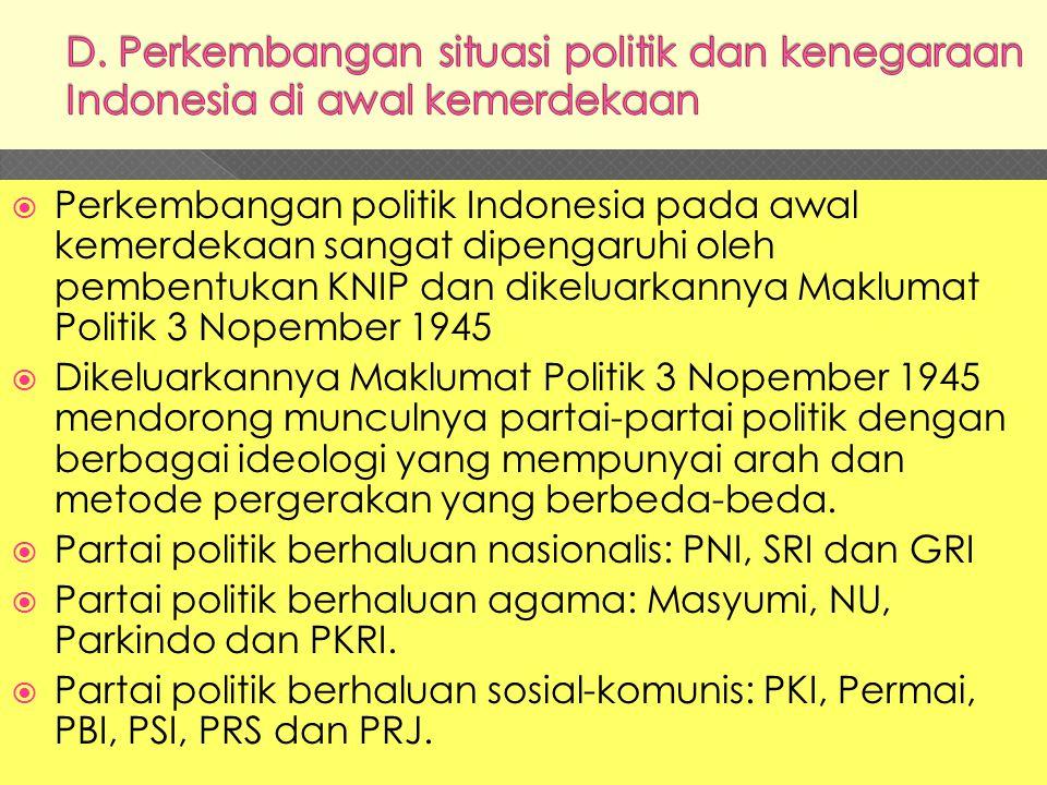  Perkembangan politik Indonesia pada awal kemerdekaan sangat dipengaruhi oleh pembentukan KNIP dan dikeluarkannya Maklumat Politik 3 Nopember 1945 