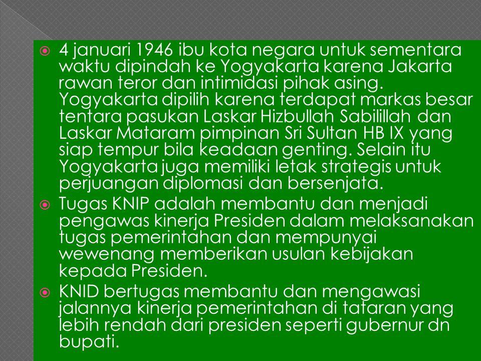  4 januari 1946 ibu kota negara untuk sementara waktu dipindah ke Yogyakarta karena Jakarta rawan teror dan intimidasi pihak asing. Yogyakarta dipili