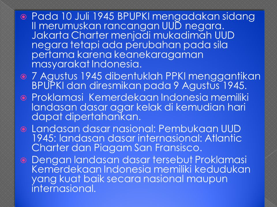  Pada 10 Juli 1945 BPUPKI mengadakan sidang II merumuskan rancangan UUD negara. Jakarta Charter menjadi mukadimah UUD negara tetapi ada perubahan pad