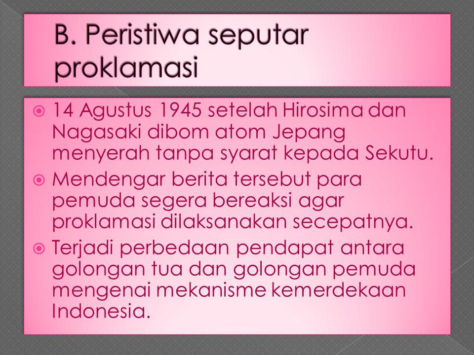  14 Agustus 1945 setelah Hirosima dan Nagasaki dibom atom Jepang menyerah tanpa syarat kepada Sekutu.  Mendengar berita tersebut para pemuda segera