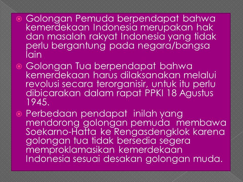  Golongan Pemuda berpendapat bahwa kemerdekaan Indonesia merupakan hak dan masalah rakyat Indonesia yang tidak perlu bergantung pada negara/bangsa la