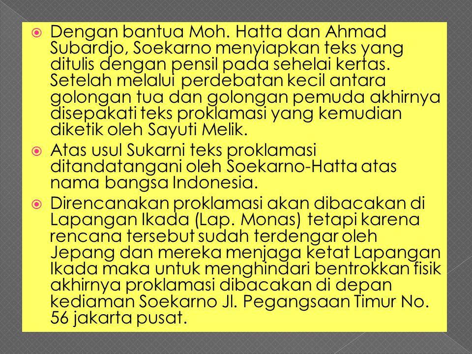  Dengan bantua Moh. Hatta dan Ahmad Subardjo, Soekarno menyiapkan teks yang ditulis dengan pensil pada sehelai kertas. Setelah melalui perdebatan kec