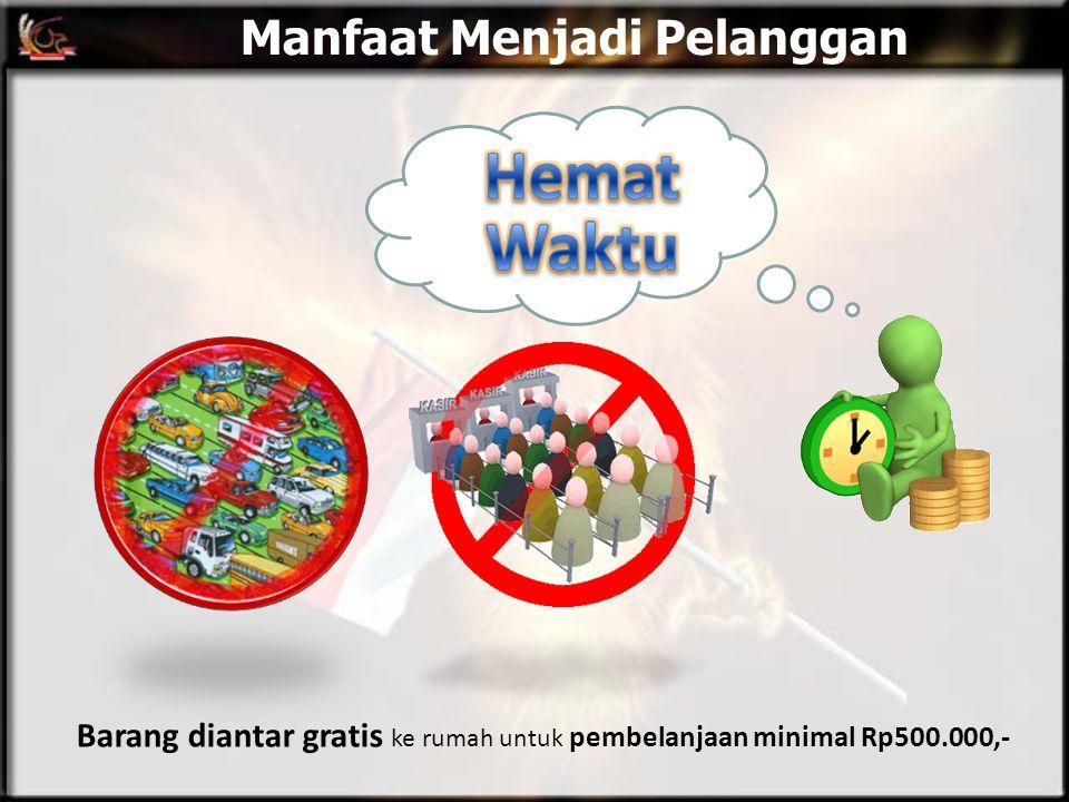 Manfaat Menjadi Pelanggan Barang diantar gratis ke rumah untuk pembelanjaan minimal Rp500.000,-