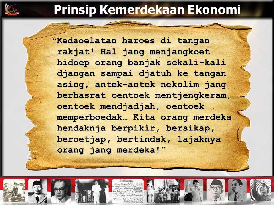 """Prinsip Kemerdekaan Ekonomi """"Kedaoelatan haroes di tangan rakjat! Hal jang menjangkoet hidoep orang banjak sekali-kali djangan sampai djatuh ke tangan"""