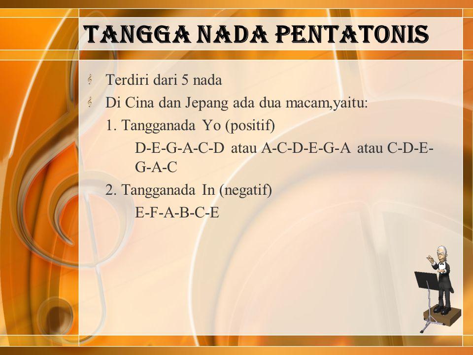 TANGGA NADA PENTATONIS Terdiri dari 5 nada Di Cina dan Jepang ada dua macam,yaitu: 1. Tangganada Yo (positif) D-E-G-A-C-D atau A-C-D-E-G-A atau C-D-E-