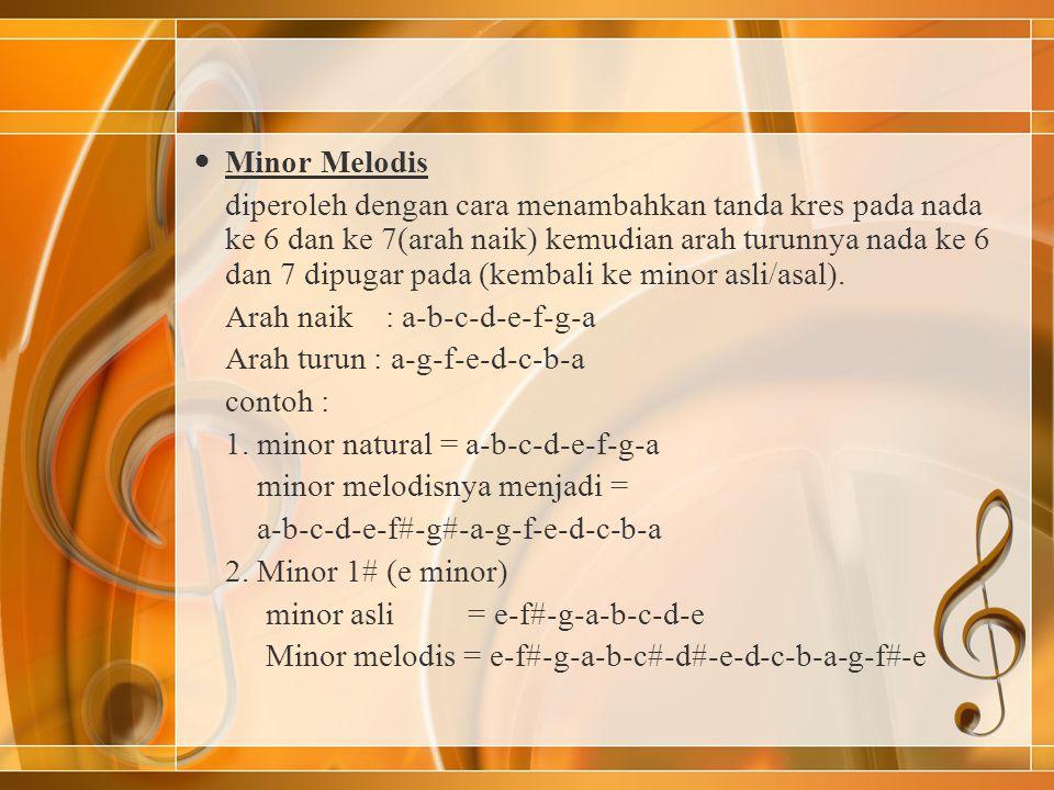Minor Melodis diperoleh dengan cara menambahkan tanda kres pada nada ke 6 dan ke 7(arah naik) kemudian arah turunnya nada ke 6 dan 7 dipugar pada (kem