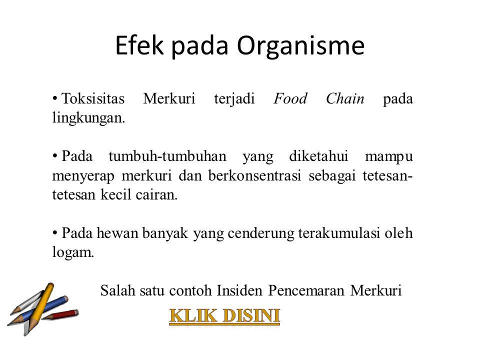 Efek pada Organisme Toksisitas Merkuri terjadi Food Chain pada lingkungan. Pada tumbuh-tumbuhan yang diketahui mampu menyerap merkuri dan berkonsentra