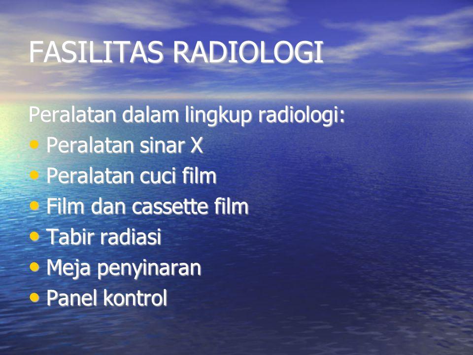 FASILITAS RADIOLOGI Peralatan dalam lingkup radiologi: Peralatan sinar X Peralatan sinar X Peralatan cuci film Peralatan cuci film Film dan cassette f