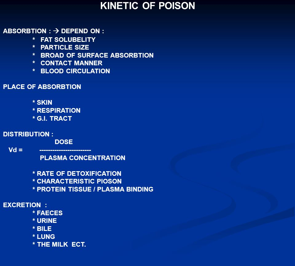 KINETIC OF POISON ABSORBTION :  DEPEND ON : * FAT SOLUBELITY * PARTICLE SIZE * BROAD OF SURFACE ABSORBTION * CONTACT MANNER * BLOOD CIRCULATION PLACE