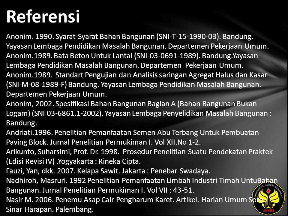 Referensi Anonim. 1990. Syarat-Syarat Bahan Bangunan (SNI-T-15-1990-03). Bandung. Yayasan Lembaga Pendidikan Masalah Bangunan. Departemen Pekerjaan Um