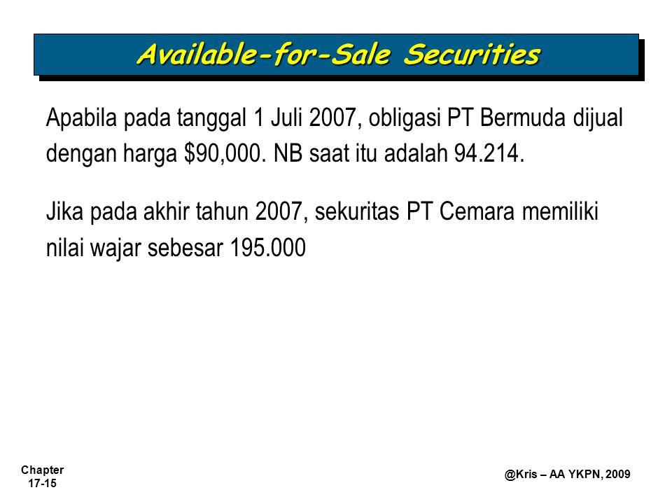 Chapter 17-15 @Kris – AA YKPN, 2009 Available-for-Sale Securities Apabila pada tanggal 1 Juli 2007, obligasi PT Bermuda dijual dengan harga $90,000. N