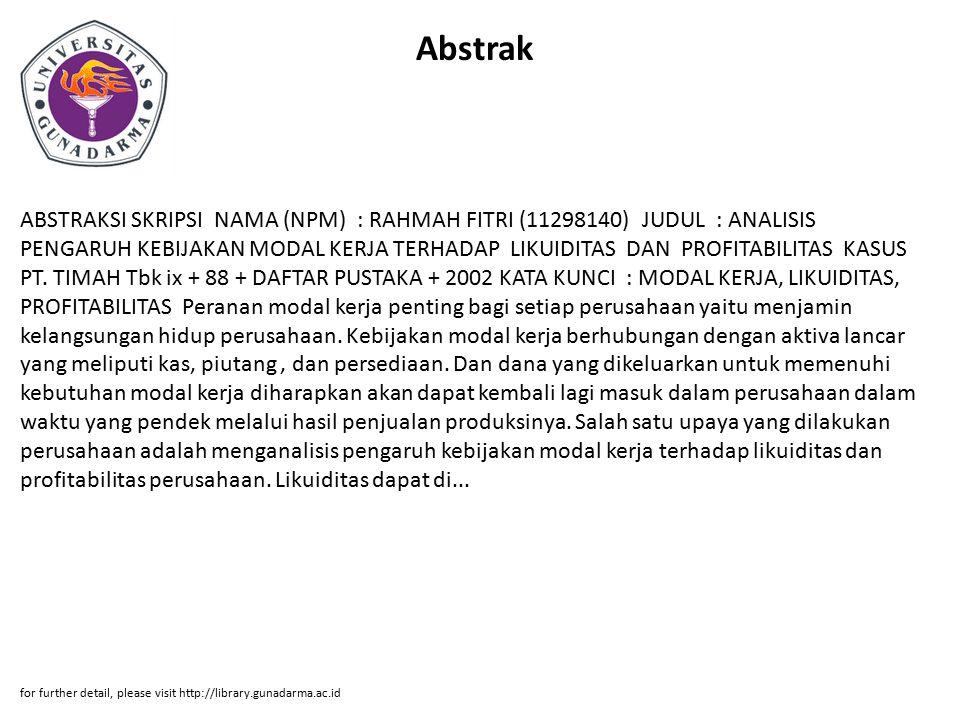 Abstrak ABSTRAKSI SKRIPSI NAMA (NPM) : RAHMAH FITRI (11298140) JUDUL : ANALISIS PENGARUH KEBIJAKAN MODAL KERJA TERHADAP LIKUIDITAS DAN PROFITABILITAS