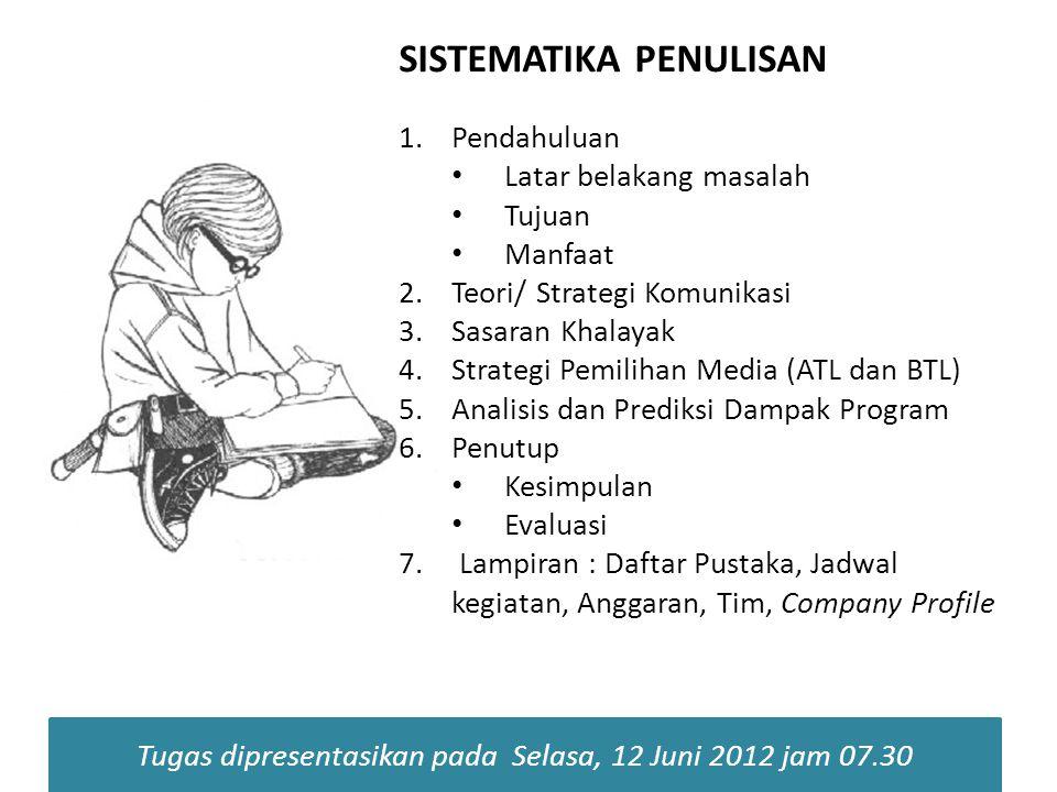 SISTEMATIKA PENULISAN 1.Pendahuluan Latar belakang masalah Tujuan Manfaat 2.Teori/ Strategi Komunikasi 3.Sasaran Khalayak 4.Strategi Pemilihan Media (