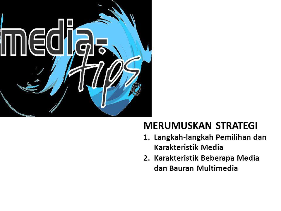 MERUMUSKAN STRATEGI 1.Langkah-langkah Pemilihan dan Karakteristik Media 2.Karakteristik Beberapa Media dan Bauran Multimedia
