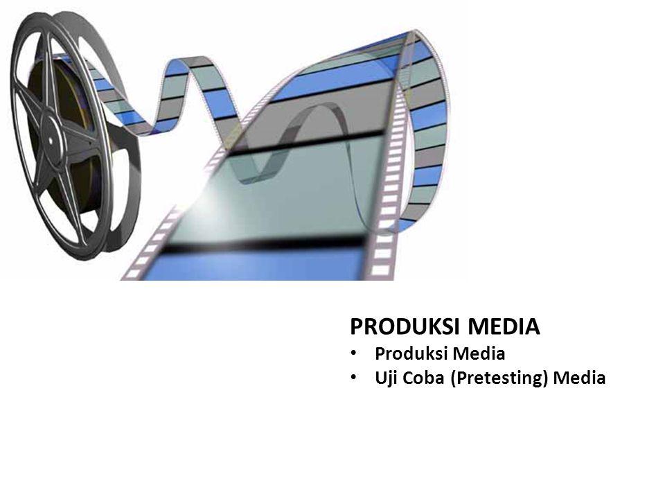 PRODUKSI MEDIA Produksi Media Uji Coba (Pretesting) Media