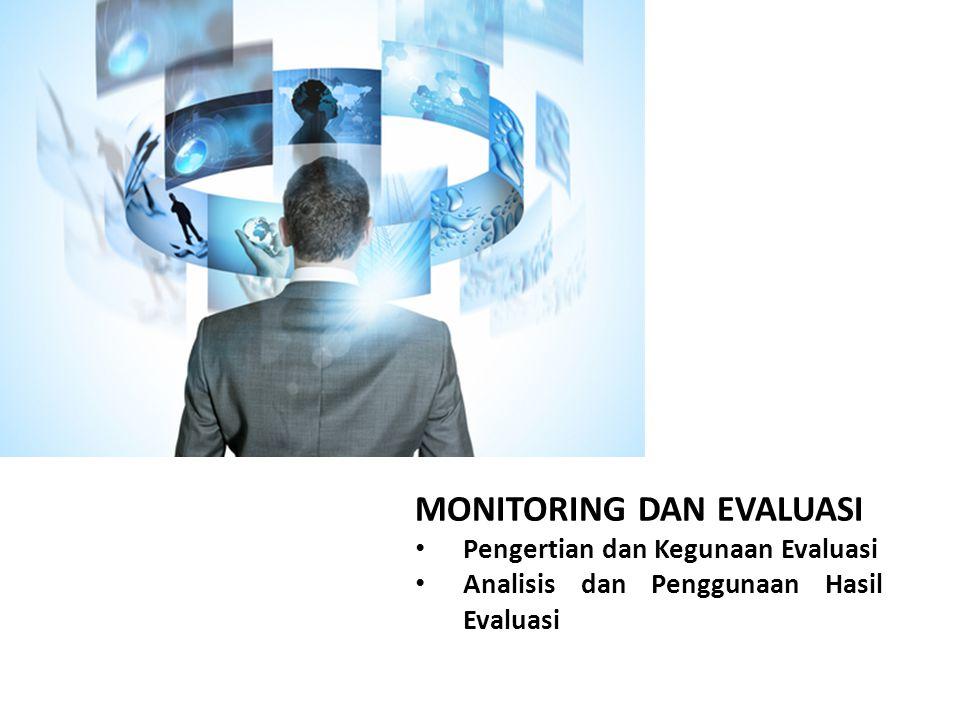 MONITORING DAN EVALUASI Pengertian dan Kegunaan Evaluasi Analisis dan Penggunaan Hasil Evaluasi