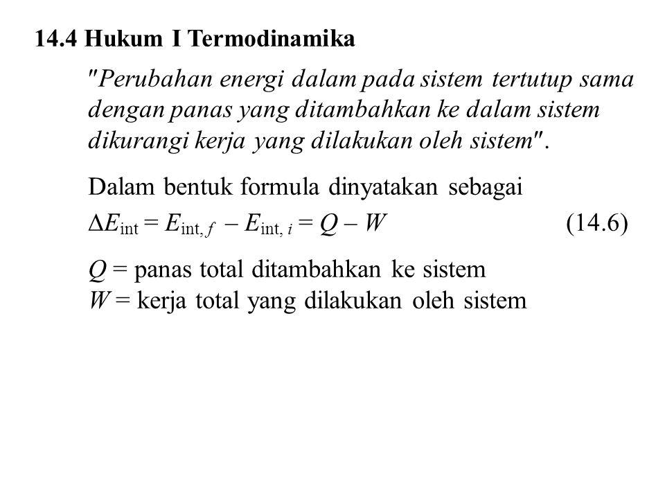 14.4 Hukum I Termodinam ika  Perubahan energi dalam pada sistem tertutup sama dengan panas yang ditambahkan ke dalam sistem dikurangi kerja yang dila