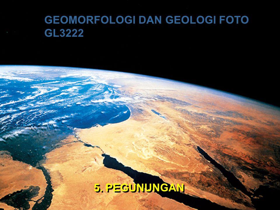 GEOMORFOLOGI DAN GEOLOGI FOTO GL3222 5. PEGUNUNGAN