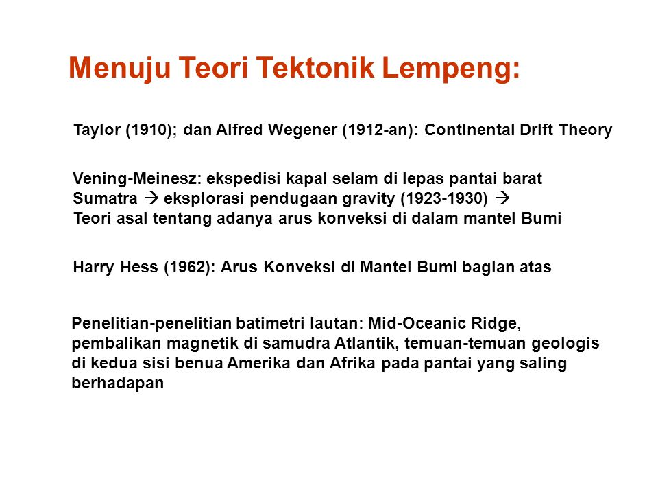 Menuju Teori Tektonik Lempeng: Taylor (1910); dan Alfred Wegener (1912-an): Continental Drift Theory Vening-Meinesz: ekspedisi kapal selam di lepas pa