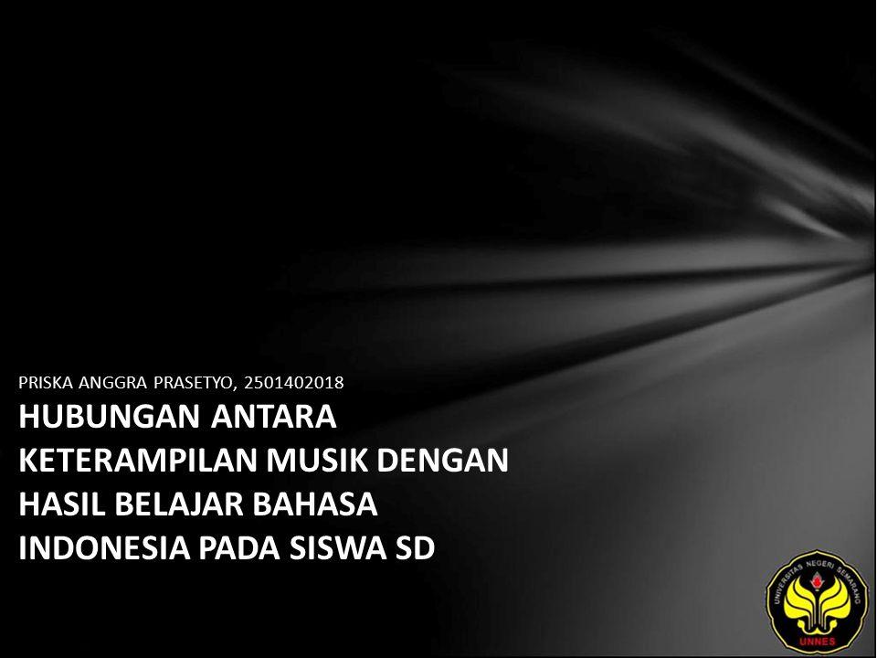 PRISKA ANGGRA PRASETYO, 2501402018 HUBUNGAN ANTARA KETERAMPILAN MUSIK DENGAN HASIL BELAJAR BAHASA INDONESIA PADA SISWA SD