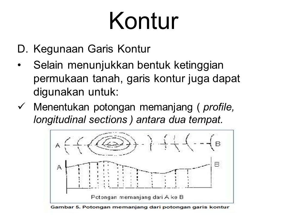 Kontur D.Kegunaan Garis Kontur Selain menunjukkan bentuk ketinggian permukaan tanah, garis kontur juga dapat digunakan untuk: Menentukan potongan memanjang ( profile, longitudinal sections ) antara dua tempat.