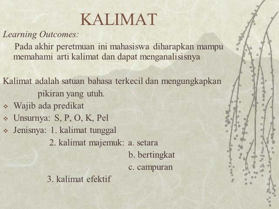 Kalimat Tunggal Contoh : 'Naskah-naskah tertulis yang tercipta itu telah menjadi pendorong bagi orang Makassar memahami masa lalu mereka.'  Kalimat dasarnya: 'Naskah menjadi pendorong'
