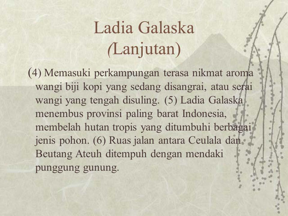 Ladia Galaska (Lanjutan) ( 4) Memasuki perkampungan terasa nikmat aroma wangi biji kopi yang sedang disangrai, atau serai wangi yang tengah disuling.