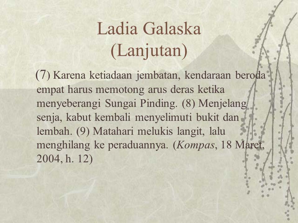 Ladia Galaska (Lanjutan) (7 ) Karena ketiadaan jembatan, kendaraan beroda empat harus memotong arus deras ketika menyeberangi Sungai Pinding.